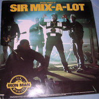 Sir Mix-A-Lot - Iron Man / I'll Roll You Up!