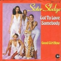 Sister Sledge - Got To Love Somebody / Good Girl Now