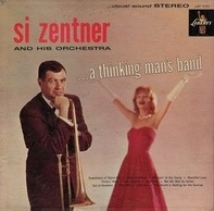 Si Zentner And His Orchestra - ...A Thinking Man's Band