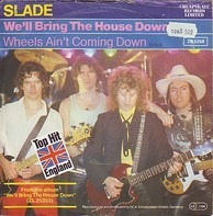Slade - We'll Bring The House Down / Wheels Ain't Coming Down