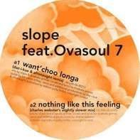 Slope feat.  Ovasoul7 - Want'choo Longa