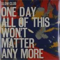 Slow Club - One Day All Of This..