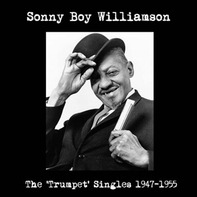 Sonny Boy Williamson - Trumpet Singles 1947-1955