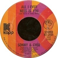 Sonny & Cher - All I Ever Need Is You / I Got You Babe