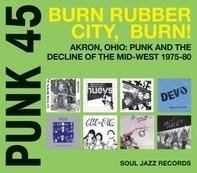 SOUL JAZZ RECORDS PRESENTS/VARIOUS - Punk 45:Burn Rubber City,Burn!