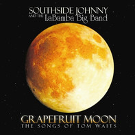 Southside Johnny with LaBamba's Big Band - Grapefruit Moon: The Songs Of Tom Waits