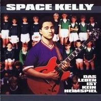 Space Kelly - Das Leben Ist Kein Heimspiel