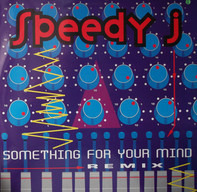 Speedy J - Something For Your Mind (Remix)