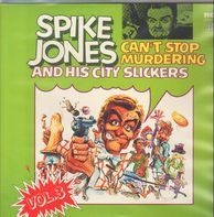 Spike Jones And His City Slickers - Can't Stop Murdering - Vol. 3
