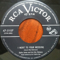 Spike Jones And His City Slickers - I Went To Your Wedding / I'll Never Work There Anymore