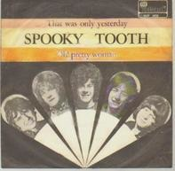 Spooky Tooth - That Was Only Yesterday / Oh! Pretty Woman