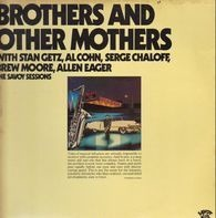 Stan Getz , Al Cohn , Serge Chaloff , Brew Moore , Allen Eager - Brothers And Other Mothers (The Savoy Sessions)