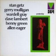 Stan Getz , Gerry Mulligan , Wardell Gray , Dave Lambert , Bennie Green , Allen Eager - Yesterday