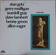 Stan Getz , Gerry Mulligan , Wardell Gray , Dave Lambert , a.o. - Yesterday