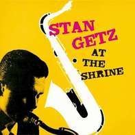 Stan Getz - At the Shrine