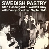 Stan Hasselgard & Wardell Gray With Benny Goodman Septet - Swedish Pastry