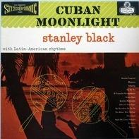 Stanley Black - Cuban Moonlight