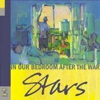 Stars - In Our Bedroom, After the War