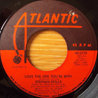 Stephen Stills - Love The One You're With / To A Flame