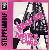 Steppenwolf - Rock Me / Jupiter Child