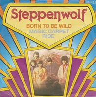 Steppenwolf - Born To Be Wild / Magic Carpet Ride