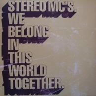 Stereo MC's - We Belong In This World Together