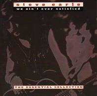 Steve Earle - We Ain't Ever Satisfied (The Essential Collection)
