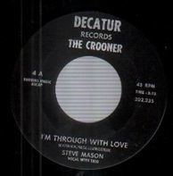 Steve Mason - I'm Through With Love / I'm Happy Just The Same