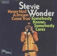 Stevie Wonder - Never had a dream come true / Somebody knows, somebody cares