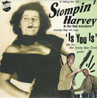 Stompin' Harvey & The Fast Wreckers - Is You Is