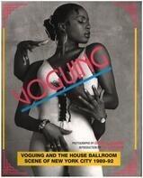 Stuart Baker, Chantal Regnault - Voguing and the House Ballroom Scene of New York 1989-92