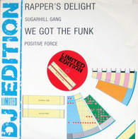Sugarhill Gang / Positive Force - Rappers Delight / We Got The Funk