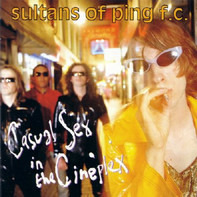 Sultans Of Ping F.C. - Casual Sex in the Cineplex