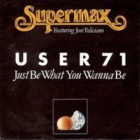 Supermax Featuring José Feliciano - User 71 (Just Be What You Wanna Be)