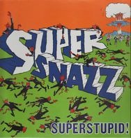 Supersnazz - Superstupid!