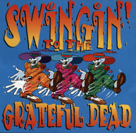 Swingin' To The Grateful Dead - Swingin' To The Grateful Dead