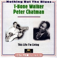 T-Bone Walker / Peter Chatman - This Life I'm Living