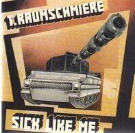 T.Raumschmiere - Sick Like Me