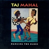 Taj Mahal - Dancing the Blues