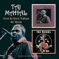 Taj Mahal - Oooh So Good 'N Blues / Mo' Roots