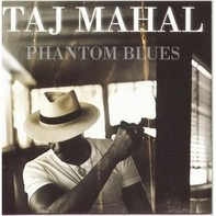 Taj Mahal - Phantom Blues