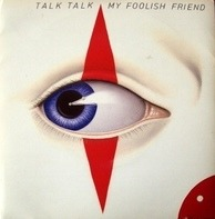 Talk Talk - My Foolish Friend
