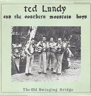 Ted Lundy And The Southern Mountain Boys - The Old Swinging Bridge