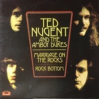 Ted Nugent And The Amboy Dukes - Marriage On The Rocks - Rock Bottom