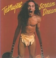 Ted Nugent - Scream Dream