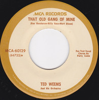 Ted Weems And His Orchestra - That Old Gang Of Mine