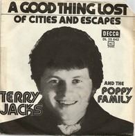 Terry Jacks , The Poppy Family - A Good Thing Lost/Of Cities And Escapes