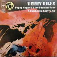 Terry Riley - Poppy Nogood & The Phantom Band / A Rainbow In Curved Air