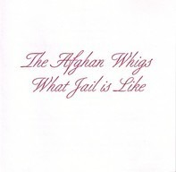 The Afghan Whigs - What Jail is Like