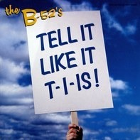 The B-52's - Tell It Like It T-I-Is